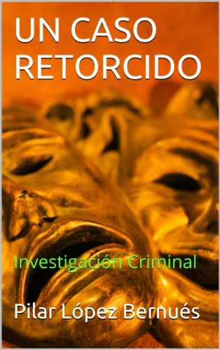 UN CASO RETORCIDO: Investigación Criminal (Spanish Edition) by [Bernués, Pilar López