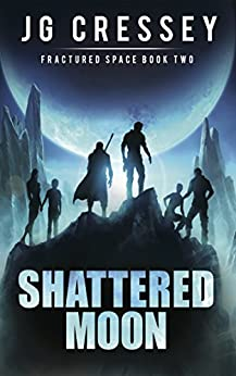 Shattered Moon (Fractured Space Book 2) by [Cressey, J G]