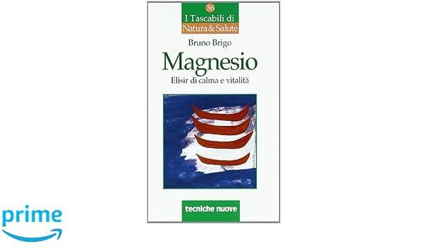 Magnesio. Elisir di calma e vitalità I tascabili di Natura e salute: Amazon.es: Bruno Brigo: Libros en idiomas extranjeros