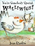 You're Somebody Special, Walliwigs!