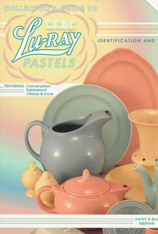 Collector's Guide to Lu-Ray Pastels U.S.A.: Featuring Conversation, Pebbleford, Vistosa and More
