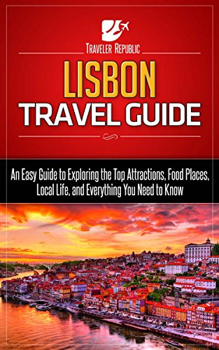Download for free Lisbon Travel Guide: An Easy Guide to Exploring the Top Attractions, Food Places, Local Life, and Everything You Need to Know