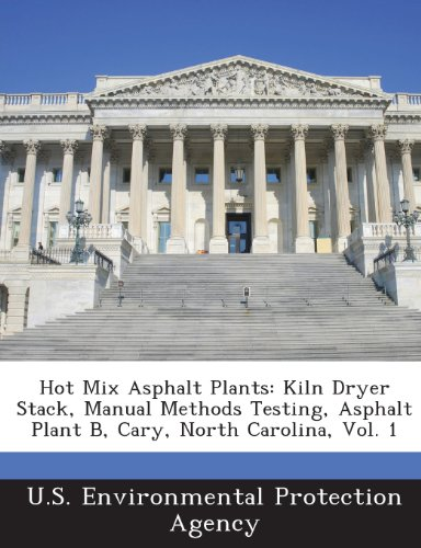 (Hot Mix Asphalt Plants: Kiln Dryer Stack, Manual Methods Testing, Asphalt Plant B, Cary, North Carolina, Vol. 1)