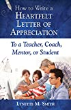 How to Write a Heartfelt Letter of Appreciation to a Teacher, Coach, Mentor, or Student