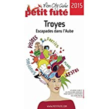 Troyes 2015 Petit Futé (City Guide) (French Edition)