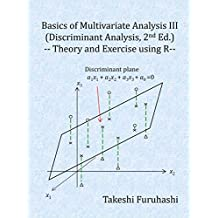 Basics of Multivariate Analysis III (Discriminant Analysis, 2nd Edition): Theory and Exercise using R