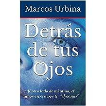 Detrás de tus ojos: Al otro lado de mi alma, el amor espera por ti (Spanish Edition)
