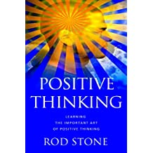 Positive Thinking Learning the Important Art of Positive Thinking