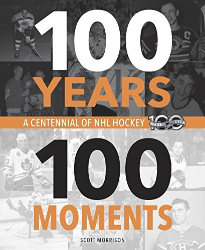 100 Years  100 Moments  A Centennial Of Nhl Hockey