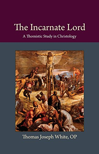 The Incarnate Lord: A Thomistic Study in Christology (Thomistic Ressourcement Series)
