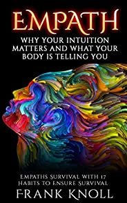EMPATH: WHY YOUR INTUITION MATTERS AND WHAT YOUR BODY IS TELLING YOU: Empaths Survival with 17 Habits to Ensur