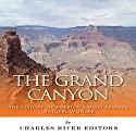 The Grand Canyon: The History of America's Most Famous Natural Wonder Audiobook by  Charles River Editors Narrated by John Gagnepain