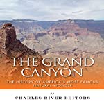 The Grand Canyon: The History of America's Most Famous Natural Wonder |  Charles River Editors