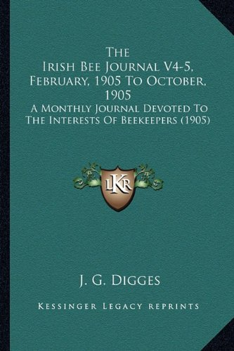 The Irish Bee Journal V4-5, February, 1905 To October, 1905: A Monthly Journal Devoted To The Interests Of Beekeepers (1905) pdf epub