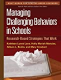 img - for Managing Challenging Behaviors in Schools: Research-Based Strategies That Work (What Works for Special-Needs Learners) by Lane PhD, Kathleen Lynne Published by The Guilford Press 1st (first) edition (2010) Paperback book / textbook / text book