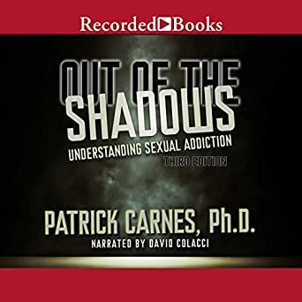Out of the shadows understanding sexual addiction