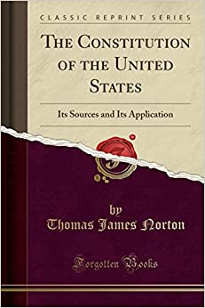 The Constitution of the United States: Its Sources and Its Application (Classic Reprint)
