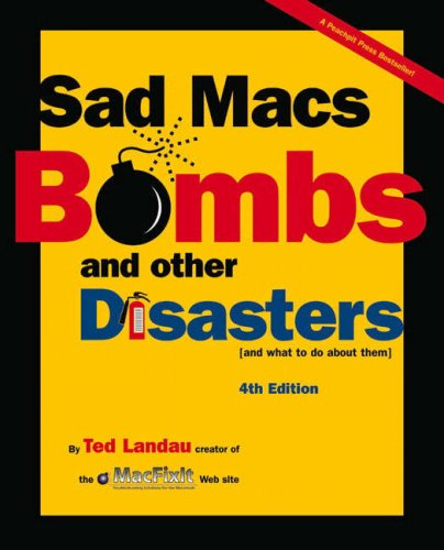 Sad Macs, Bombs, and Other Disasters (4th Edition) (SAD MACS, BOMBS AND OTHER DISASTERS AND WHAT TO DO ABOUT THEM)
