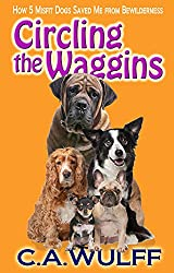 Circling the Waggins; How 5 Misfit Dogs Saved Me from Bewilderness (English Edition)