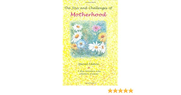 The Joys and Challenges of Motherhood: A Collection of Poems