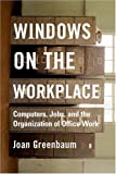 Windows on the Workplace: Technology, Jobs, and the Organization of Office Work