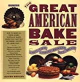 The Great American Bake Sale : How to Make All Those Homey, Nostalgic Baked Goods