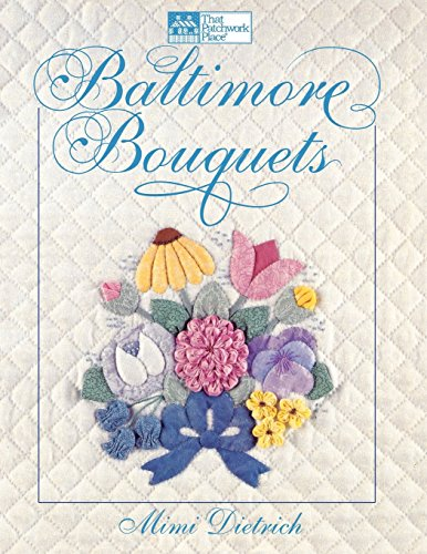 Baltimore Bouquets: Patterns and Techniques for Dimensional Applique -