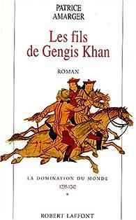 La domination du monde. Tome 1 : Les fils de Gengis Khan par Patrice Amarger