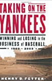 img - for Taking on the Yankees: Winning and Losing in the Business of Baseball, 1903 to 2003 book / textbook / text book