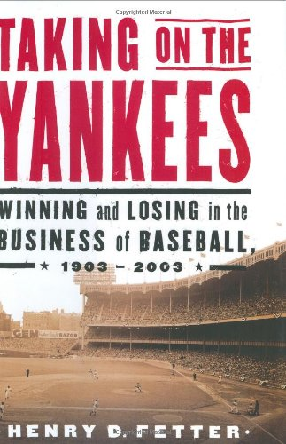 Taking on the Yankees: Winning and Losing in the Business of Baseball, 1903 to 2003