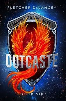 Outcaste (Chronicles of Alsea) (Volume 6) by [DeLancey, Fletcher]
