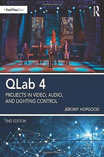 QLab 4: Projects in Video, Audio, and Lighting Control by Routledge