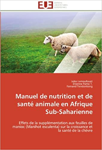 Téléchargement Manuel de nutrition et de santé animale en Afrique Sub-Saharienne: Effets de la supplémentation aux  feuilles  de manioc (Manihot esculenta) sur la croissance et la santé de la chèvre pdf