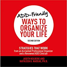 ADD-Friendly Ways to Organize Your Life: Second Edition: Strategies That Work from an Acclaimed Professional Organizer and a Renowned ADD Clinician Audiobook by Judith Kolberg, Kathleen G. Nadeau Narrated by Marguerite Gavin