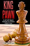 King Pawn: 1.e4 E5 Open Games In Chess Openings-Tim Sawyer
