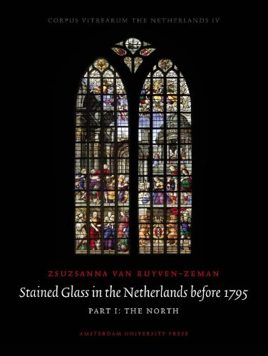 Stained Glass in The Netherlands before 1795: Part 1 The North, Part 2 The South (Corpus Vitrearum the Netherlands)