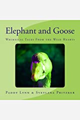 Elephant and Goose: Whimsical Tales From the Wild Hearts (Volume 19) Paperback