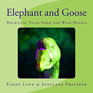Elephant and Goose: Whimsical Tales From the Wild Hearts (Volume 19)