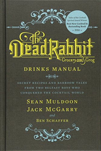 The Dead Rabbit Drinks Manual: Secret Recipes and Barroom Tales from Two Belfast Boys Who Conquered the Cocktail World -