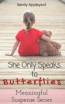 She Only Speaks to Butterflies (Meaningful Suspense Series Book 1) by [Appleyard, Sandy]