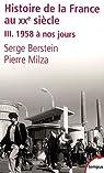 Histoire de la France au XXe siècle. Tome 3 : 1958 à nos jours par Berstein