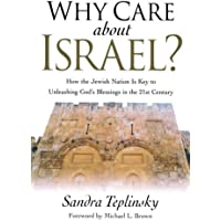 Why Care about Israel?: How the Jewish Nation Is Key to Unleashing God's Blessings in the 21st Century: How the Jewish Nation Is Key to Unleasing God's Blessings in the 21st Century
