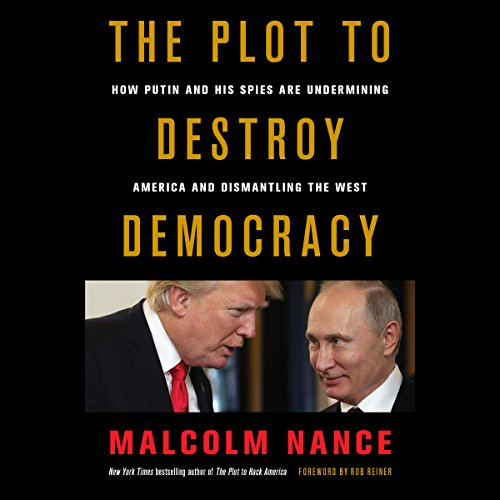 The Plot to Destroy Democracy: How Putin and His Spies Are Undermining America and Dismantling the West by Hachette Audio