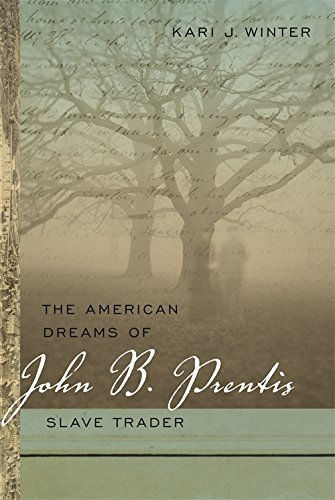 The American Dreams of John B. Prentis, Slave Trader (Race in the Atlantic World, 1700–1900 Ser.)