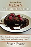 Quick & Easy Vegan No-Bake Desserts Cookbook: Over 75 delicious recipes for cookies, fudge, bars, and other tasty treats!