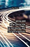 Media and New Capitalism in the Digital Age: The Spirit of Networks, Eran Fisher, 1137310812