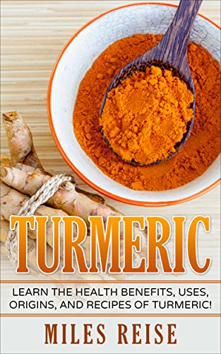 Turmeric: Learn the Health Benefits, Uses, Origins, and Recipes of Turmeric and Turmeric Essential Oil! (The Natural Health Benefits Series Book 7) (Essentials Of Health Services)