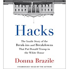 Hacks: The Inside Story of the Break-ins and Breakdowns That Put Donald Trump in the White House Audiobook by Donna Brazile Narrated by Donna Brazile