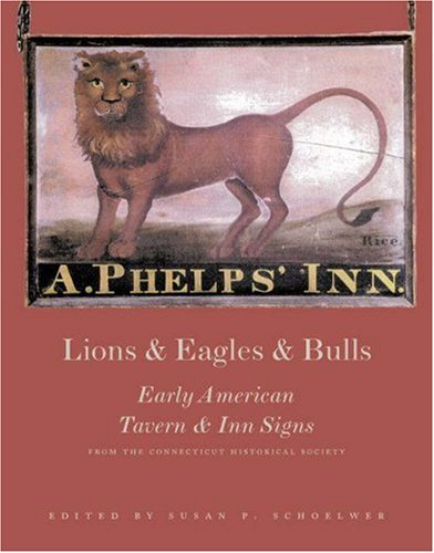 Lions and Eagles and Bulls: Early American Tavern and Inn Signs ()