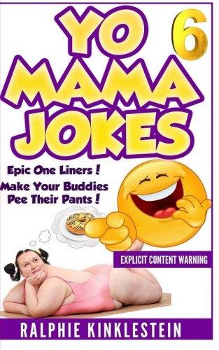 Yo Mama Jokes: Hilarious Jokes to make you cry uncontrollably (Best Yo Mama Jokes Ever) (Volume 6)